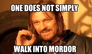 one-does-not-simply-walk-into-mordor_1394963912
